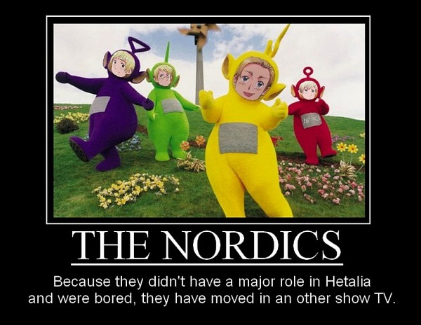 Tags: Anime, Axis Powers: Hetalia, Sweden, Denmark, Iceland, Norway, Finland, Tinky Winky (Cosplay), Dipsy (Cosplay), Po (Teletubby) (Cosplay), Laa-Laa (Cosplay), Demotivational Poster, Nordic Countries